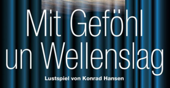 Mit Geföhl un Wellenslag – Niederdeutsche Bühne ab 5. Oktober
