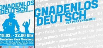 Gnadenlos Deutsch – erneuter Partykracher im Deutschen Haus Flensburg