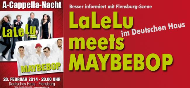 Unbedingt vormerken:  LaLeLu meets MAYBEBOP im Deutschen Haus Flensburg