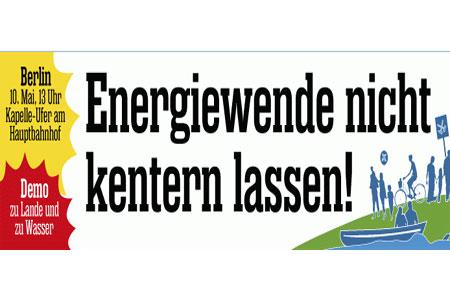 Energiewende rückwärts und kentern lassen? Nein, große DEMO am 10. Mai